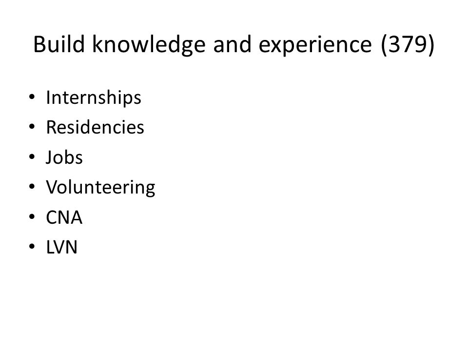 Build knowledge and experience (379) Internships Residencies Jobs Volunteering CNA LVN