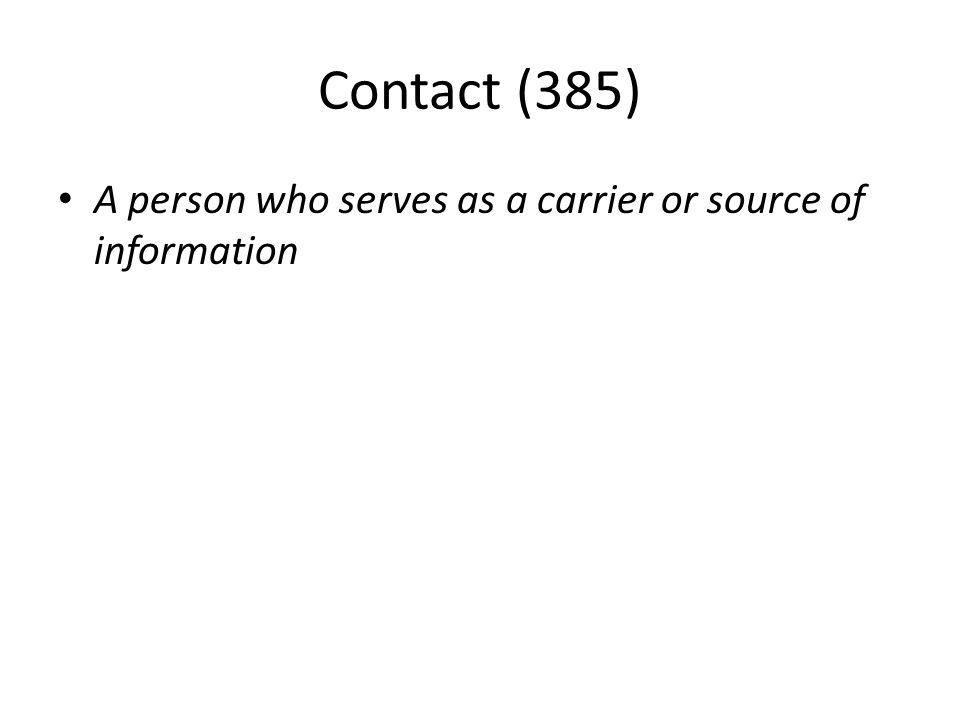 Contact (385) A person who serves as a carrier or source of information