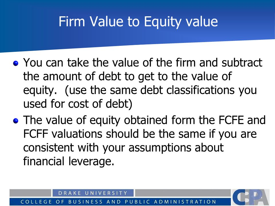 Firm Value to Equity value You can take the value of the firm and subtract the amount of debt to get to the value of equity.