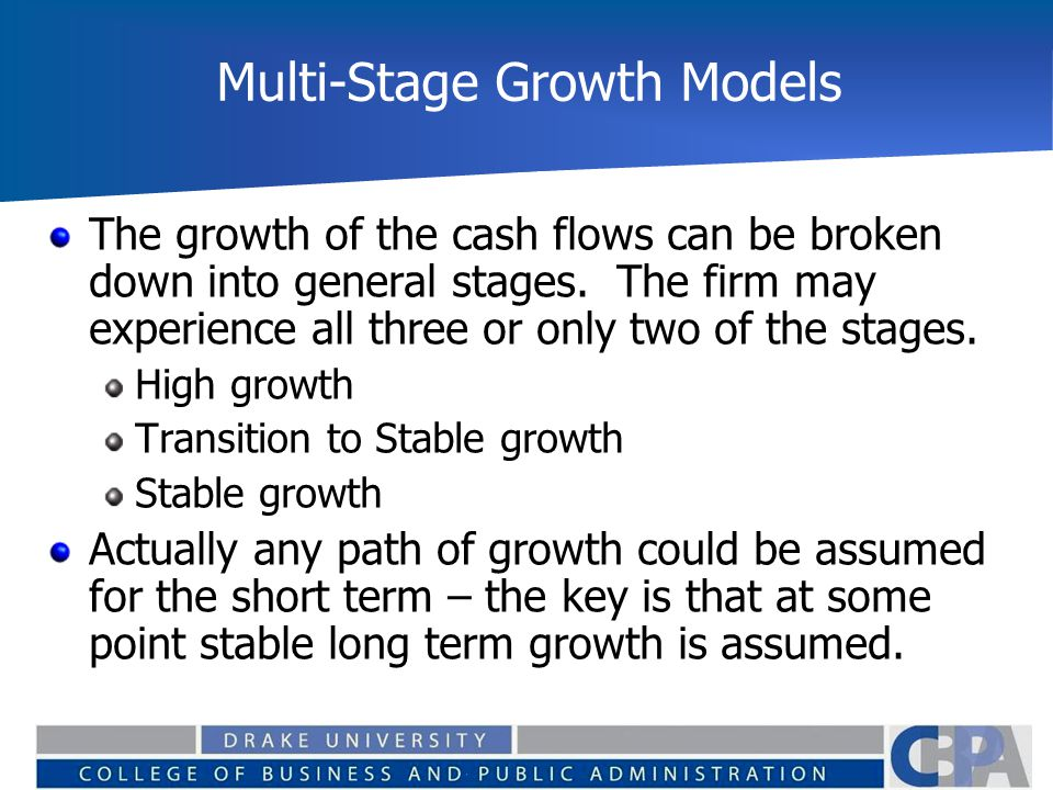 Multi-Stage Growth Models The growth of the cash flows can be broken down into general stages.