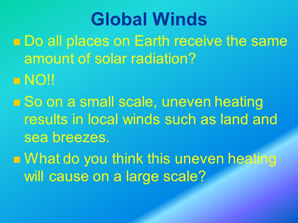 Global Winds Do all places on Earth receive the same amount of solar radiation.