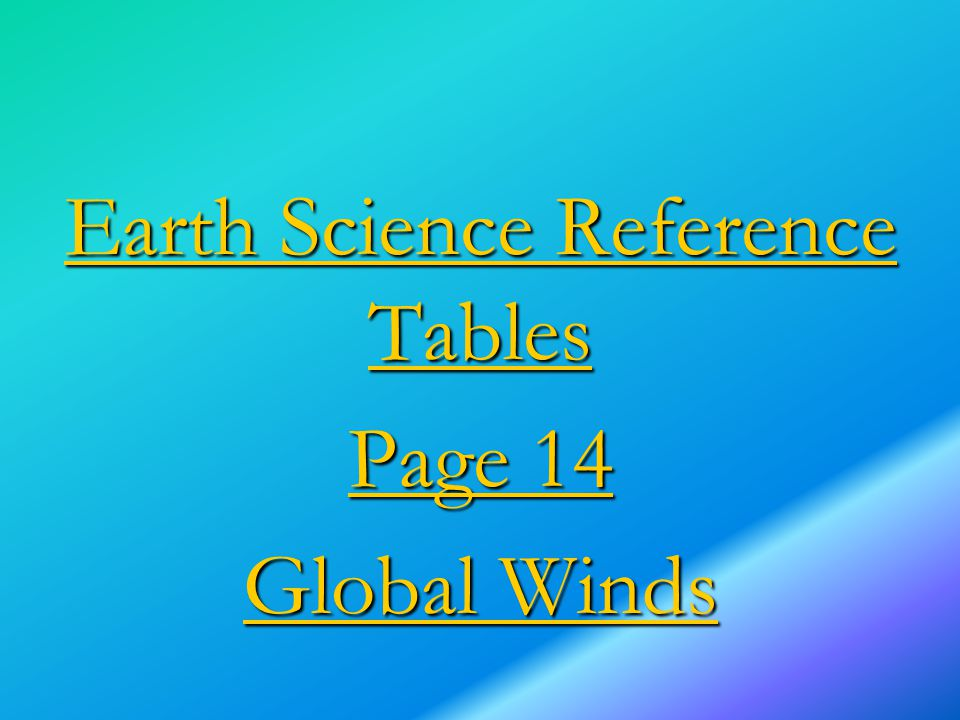 Earth Science Reference Tables Earth Science Reference Tables Page 14 Page 14 Global Winds Global Winds