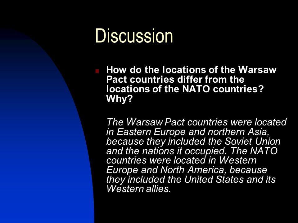 Discussion How do the locations of the Warsaw Pact countries differ from the locations of the NATO countries.