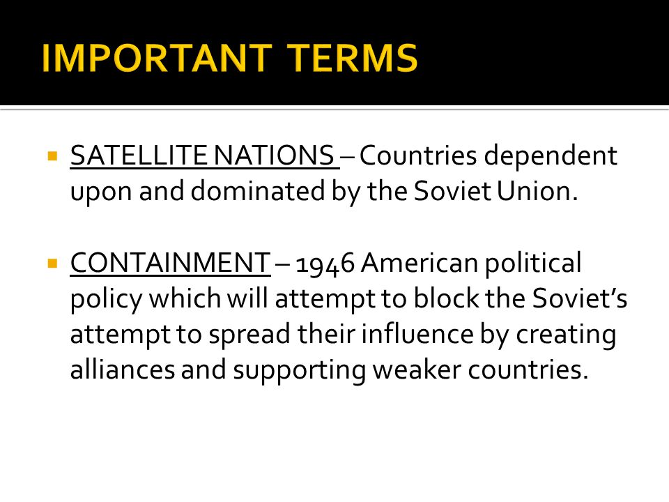  SATELLITE NATIONS – Countries dependent upon and dominated by the Soviet Union.