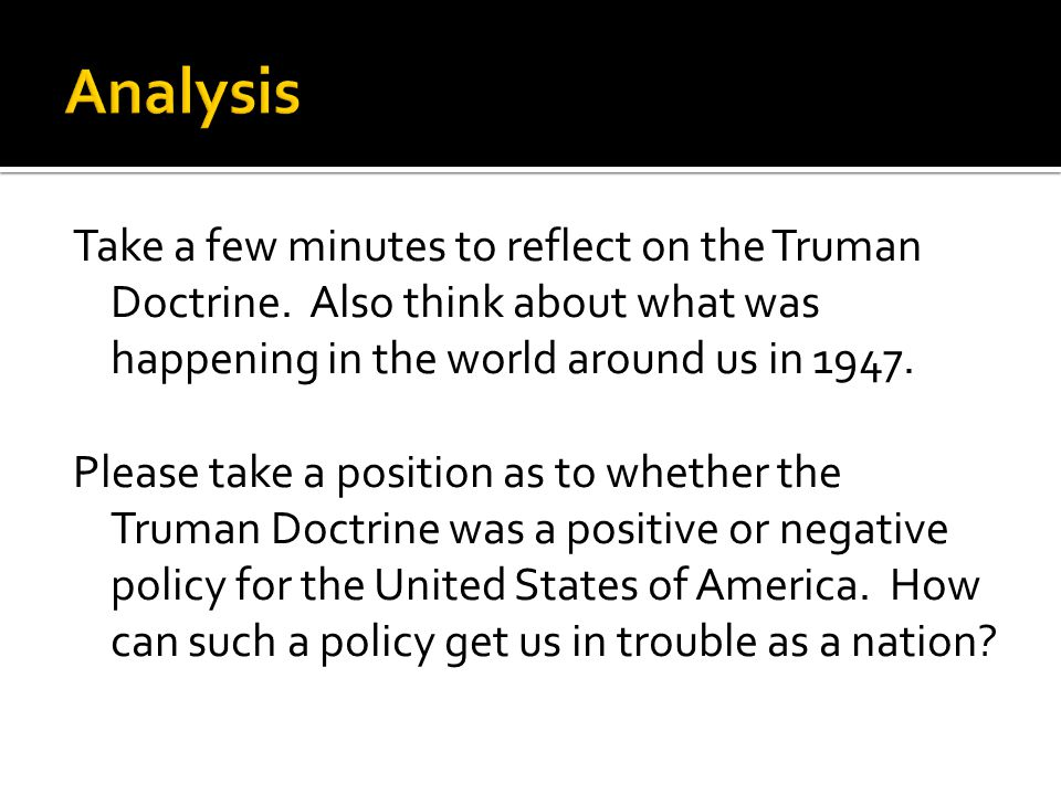 Take a few minutes to reflect on the Truman Doctrine.