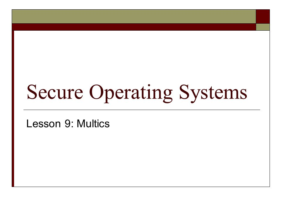 Secure Operating Systems Lesson 9: Multics