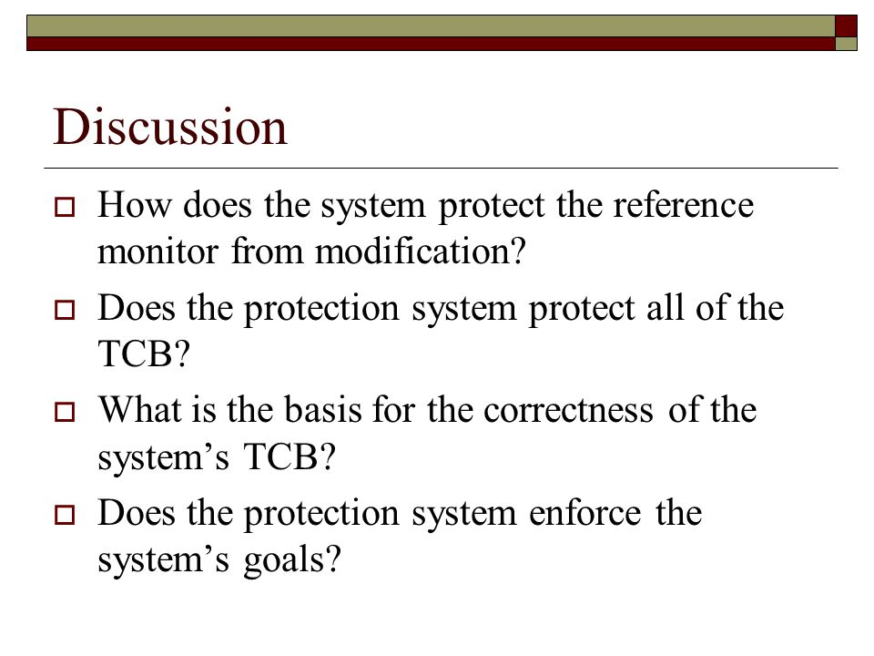Discussion  How does the system protect the reference monitor from modification.