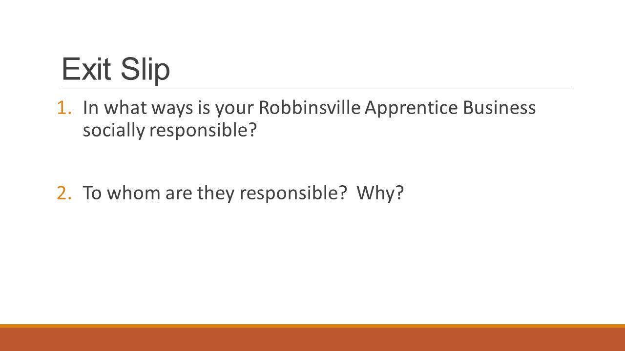 Exit Slip 1.In what ways is your Robbinsville Apprentice Business socially responsible.
