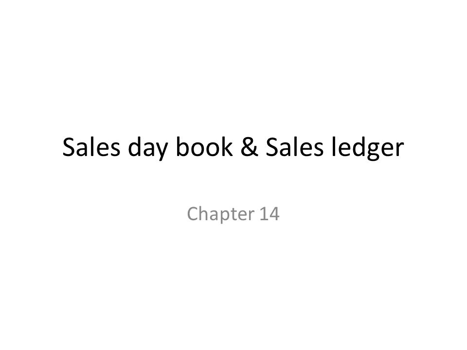 Sales day book & Sales ledger Chapter 14