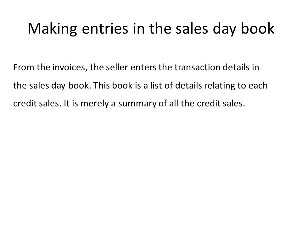 Making entries in the sales day book From the invoices, the seller enters the transaction details in the sales day book.