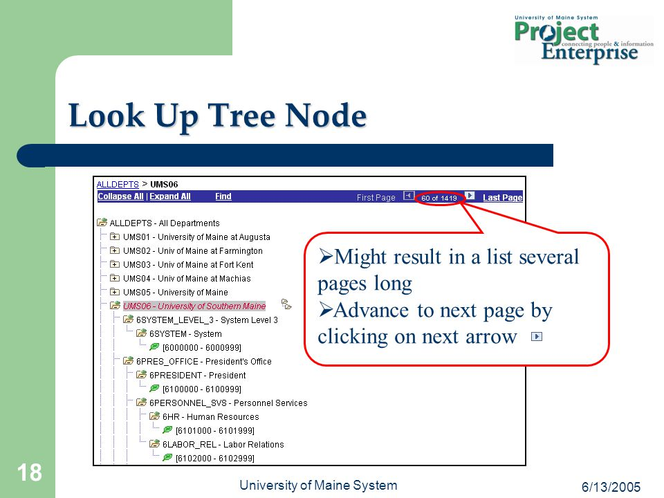 6/13/2005 University of Maine System 18   Might result in a list several pages long   Advance to next page by clicking on next arrow Look Up Tree Node