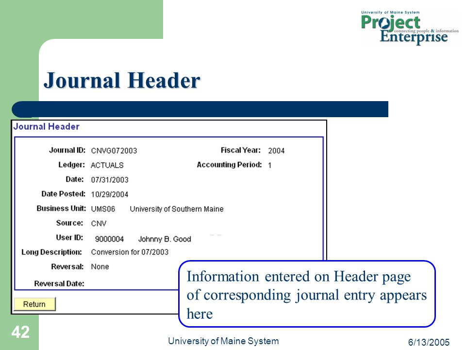 6/13/2005 University of Maine System 42 Journal Header Information entered on Header page of corresponding journal entry appears here