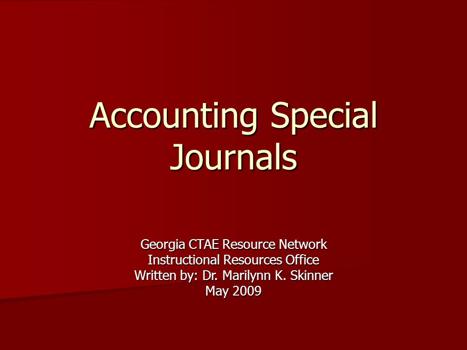 Accounting Special Journals Georgia CTAE Resource Network Instructional Resources Office Written by: Dr.