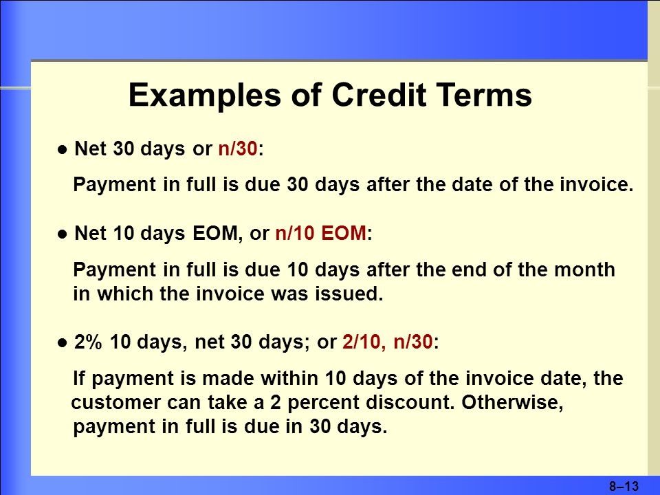 8–13 Examples of Credit Terms Net 30 days or n/30: Payment in full is due 30 days after the date of the invoice.