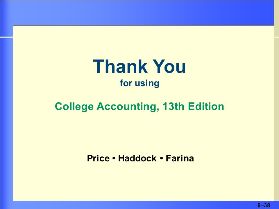 8–38 Thank You for using College Accounting, 13th Edition Price Haddock Farina