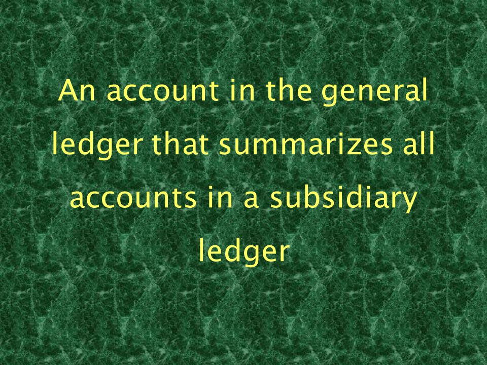 An account in the general ledger that summarizes all accounts in a subsidiary ledger