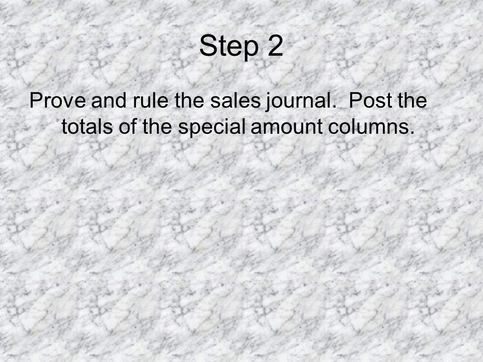 Step 2 Prove and rule the sales journal. Post the totals of the special amount columns.