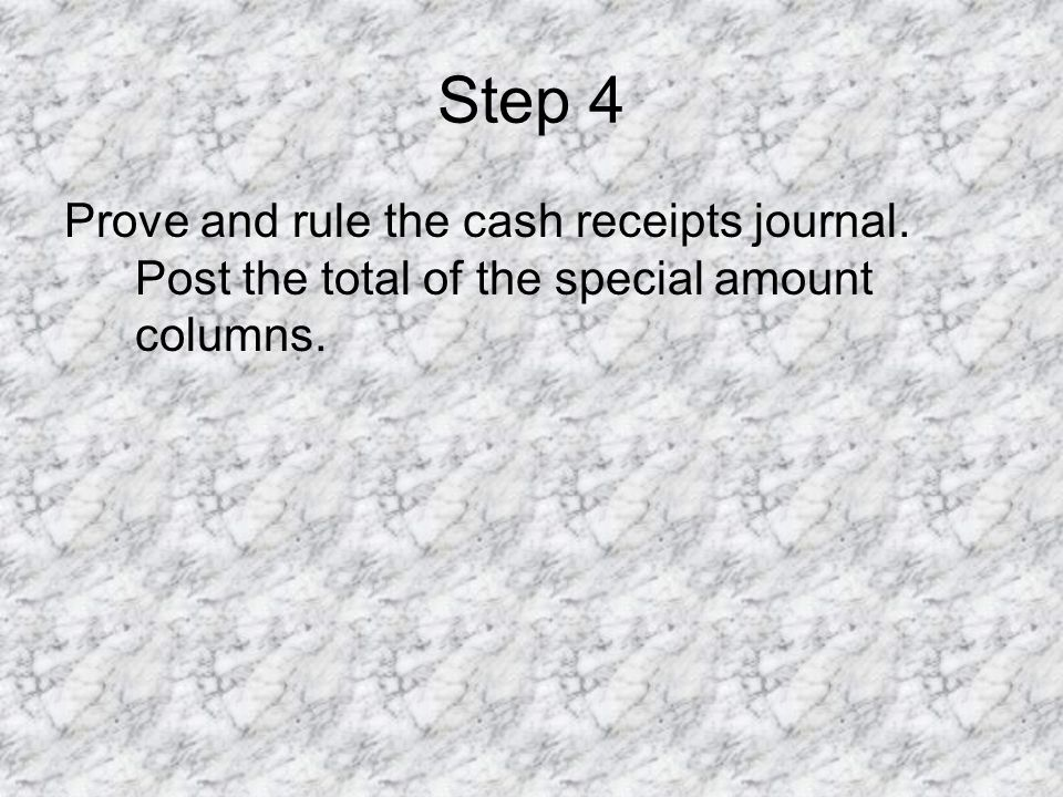 Step 4 Prove and rule the cash receipts journal. Post the total of the special amount columns.