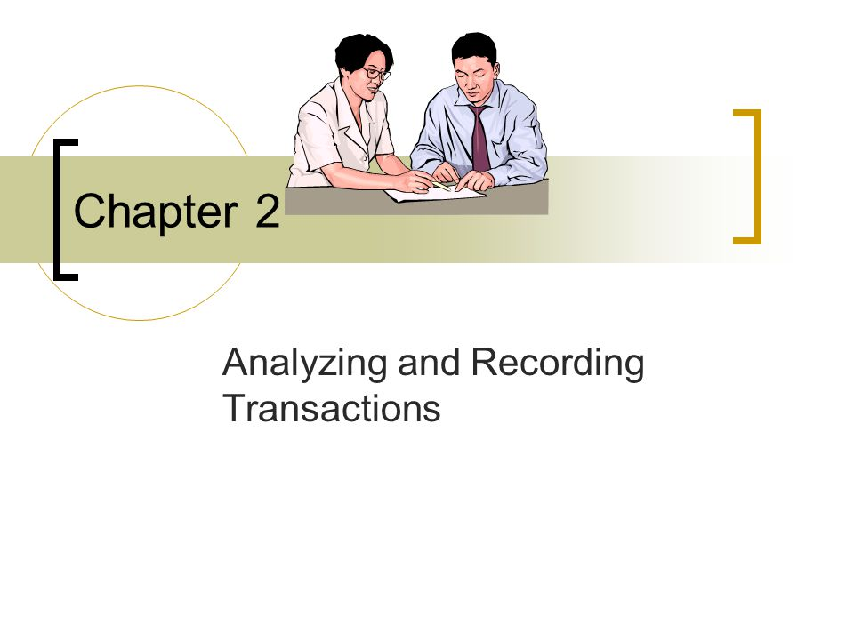 Chapter 2 Analyzing and Recording Transactions