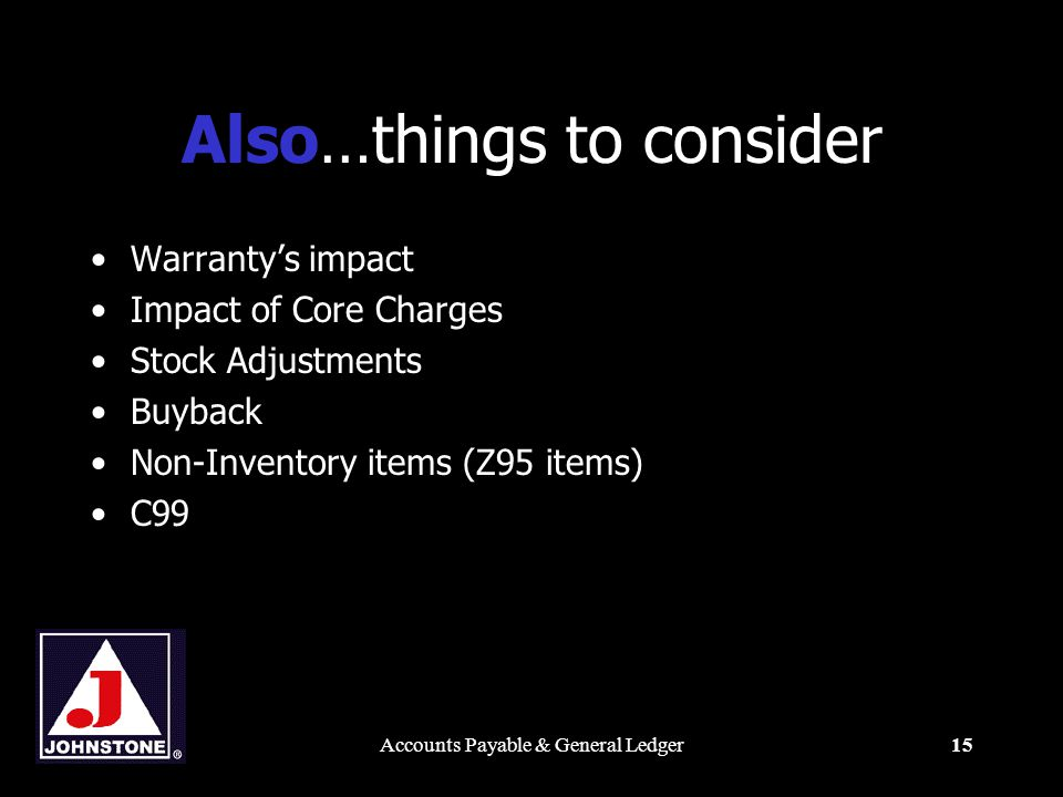 Accounts Payable & General Ledger15 Also…things to consider Warranty's impact Impact of Core Charges Stock Adjustments Buyback Non-Inventory items (Z95 items) C99