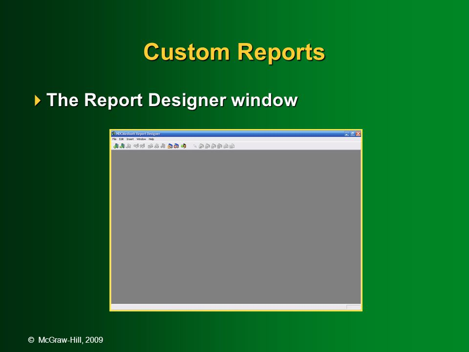 © McGraw-Hill, 2009 Custom Reports  The Report Designer window