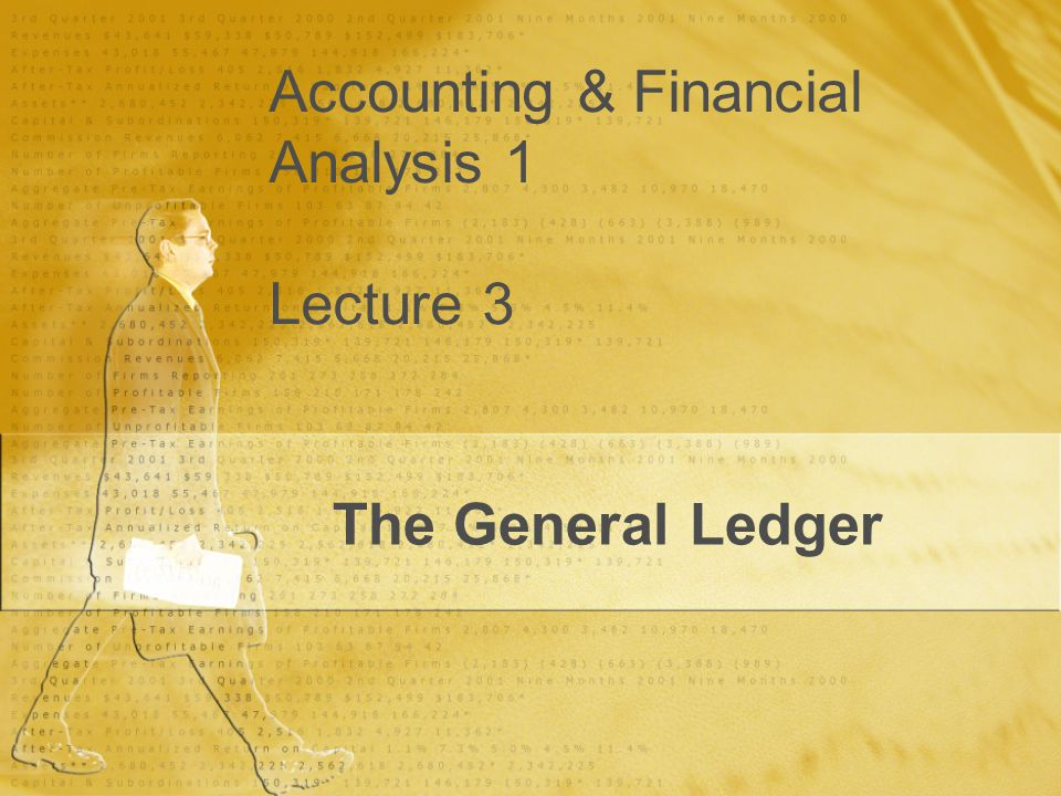 Accounting & Financial Analysis 1 Lecture 3 The General Ledger