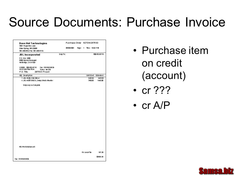 Source Documents: Purchase Invoice Purchase item on credit (account) cr cr A/P