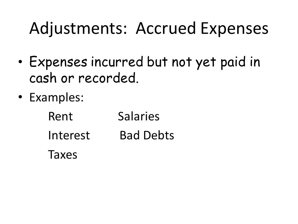 Adjustments: Accrued Expenses Expenses incurred but not yet paid in cash or recorded.