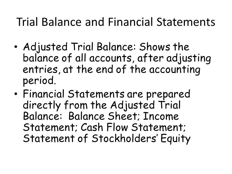 Trial Balance and Financial Statements Adjusted Trial Balance: Shows the balance of all accounts, after adjusting entries, at the end of the accounting period.