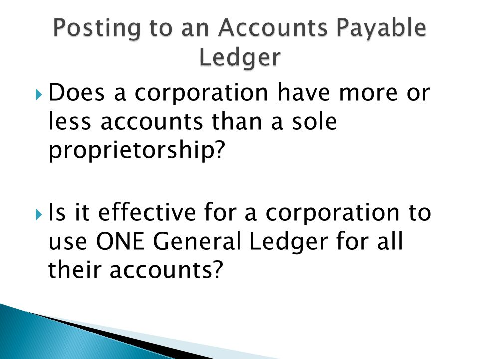  Does a corporation have more or less accounts than a sole proprietorship.