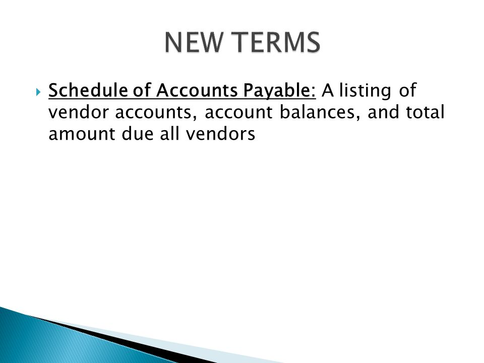  Schedule of Accounts Payable: A listing of vendor accounts, account balances, and total amount due all vendors