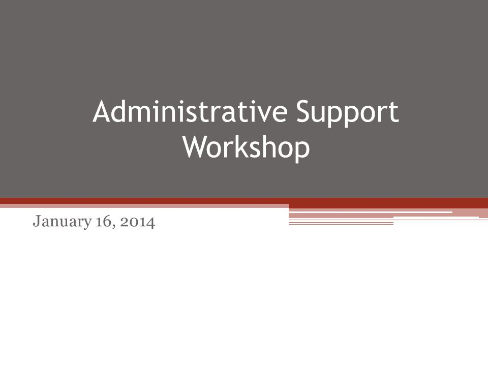 Administrative Support Workshop January 16, 2014