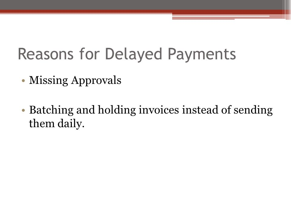 Reasons for Delayed Payments Missing Approvals Batching and holding invoices instead of sending them daily.