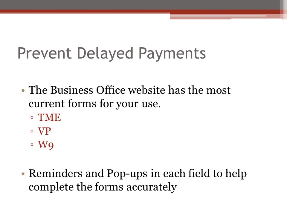 Prevent Delayed Payments The Business Office website has the most current forms for your use.