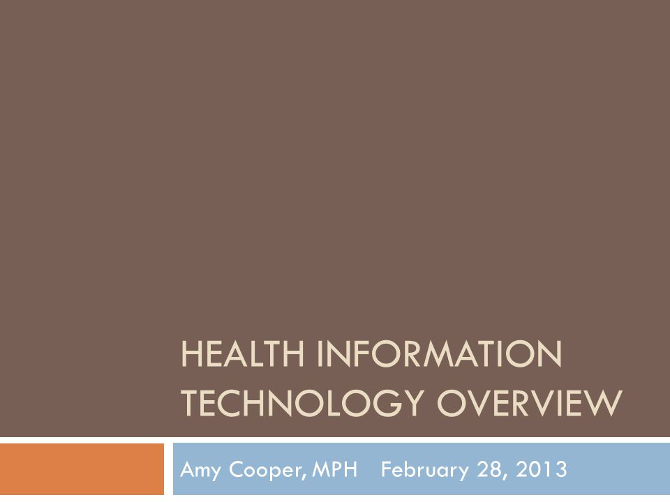 HEALTH INFORMATION TECHNOLOGY OVERVIEW Amy Cooper, MPHFebruary 28, 2013