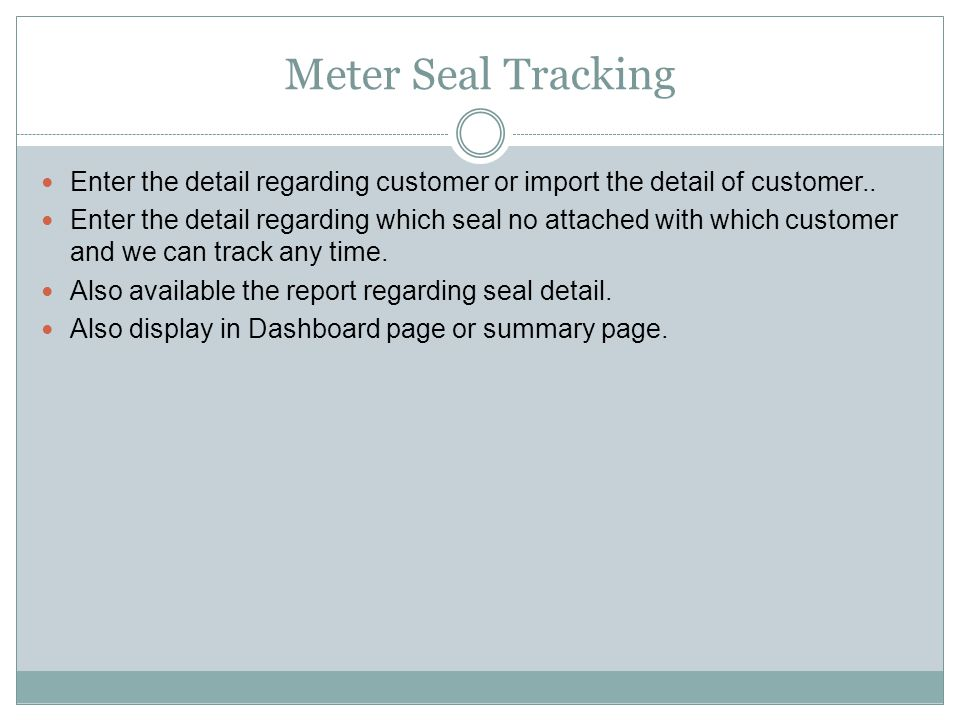 Meter Seal Tracking Enter the detail regarding customer or import the detail of customer..