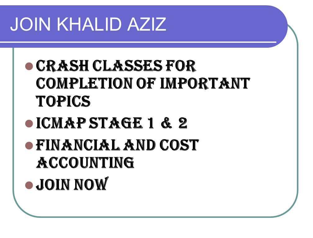 JOIN KHALID AZIZ CRASH CLASSES FOR COMPLETION OF IMPORTANT TOPICS ICMAP STAGE 1 & 2 FINANCIAL AND COST ACCOUNTING JOIN NOW