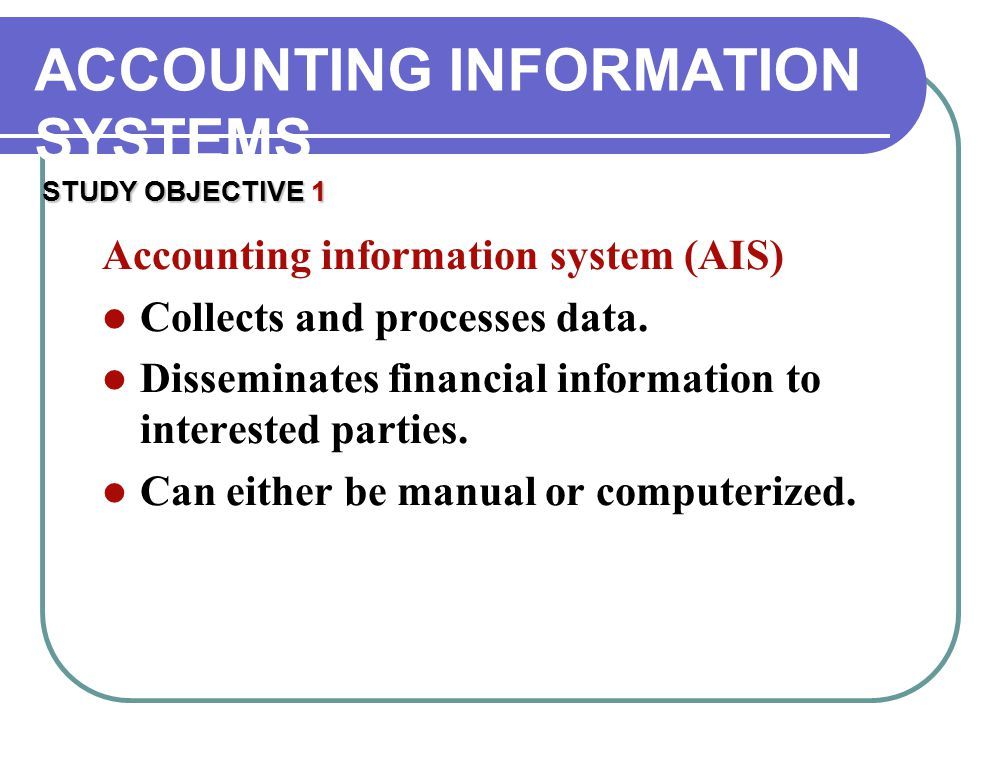 Accounting information system (AIS) Collects and processes data.