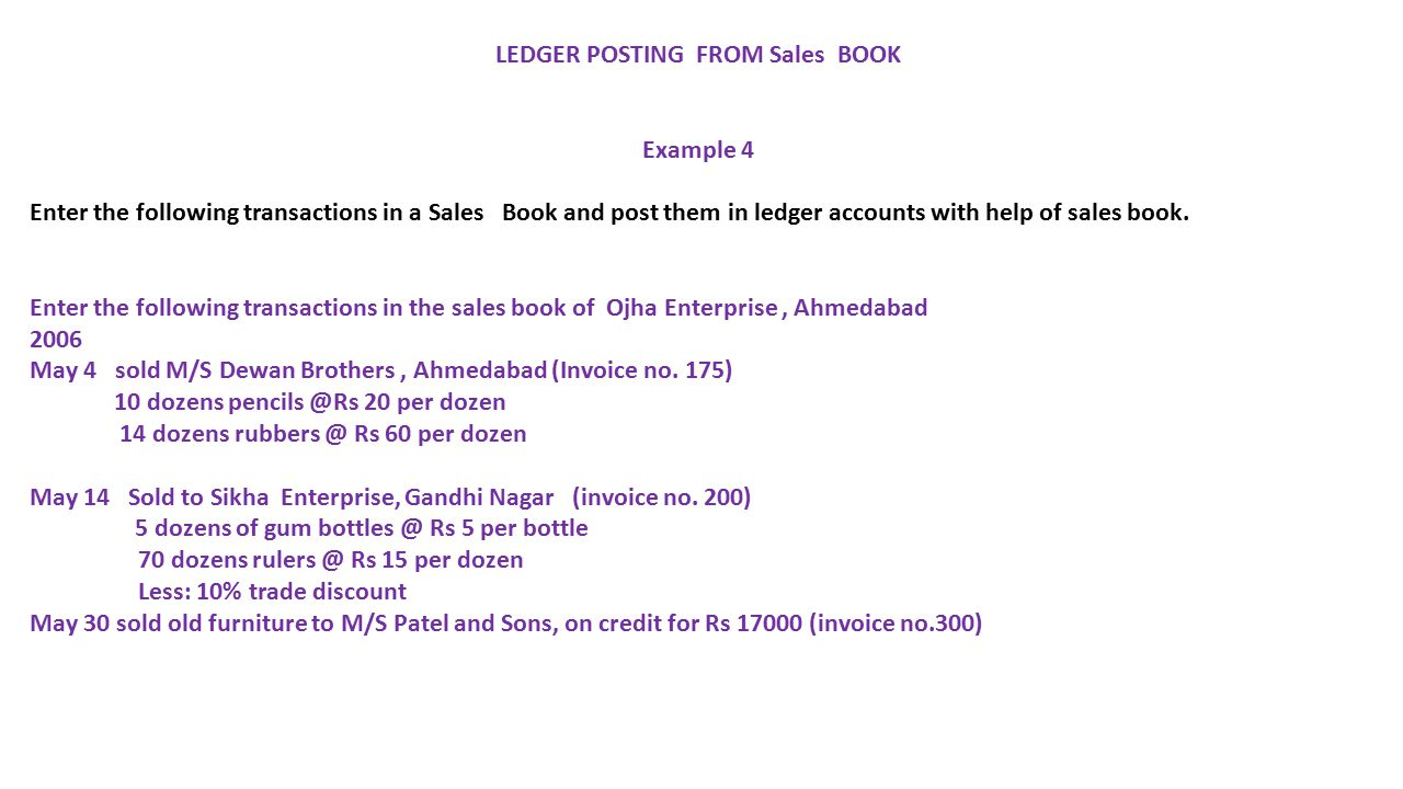 LEDGER POSTING FROM Sales BOOK Example 4 Enter the following transactions in a Sales Book and post them in ledger accounts with help of sales book.