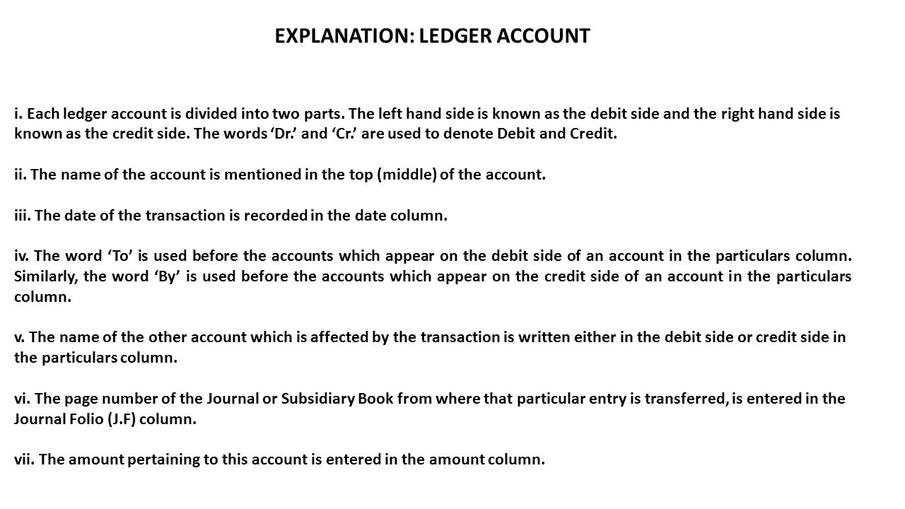 EXPLANATION: LEDGER ACCOUNT i. Each ledger account is divided into two parts.