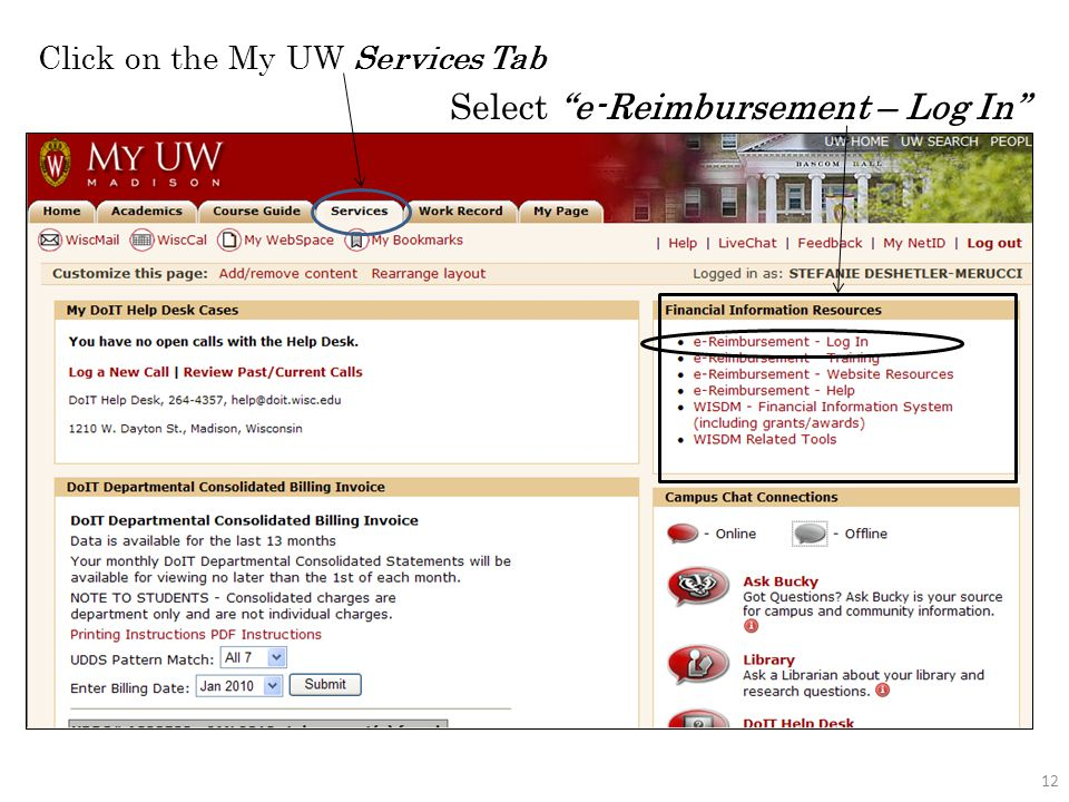 Log into My UW Madison with your Net ID and Password. 11 How do I log into e-Reimbursement