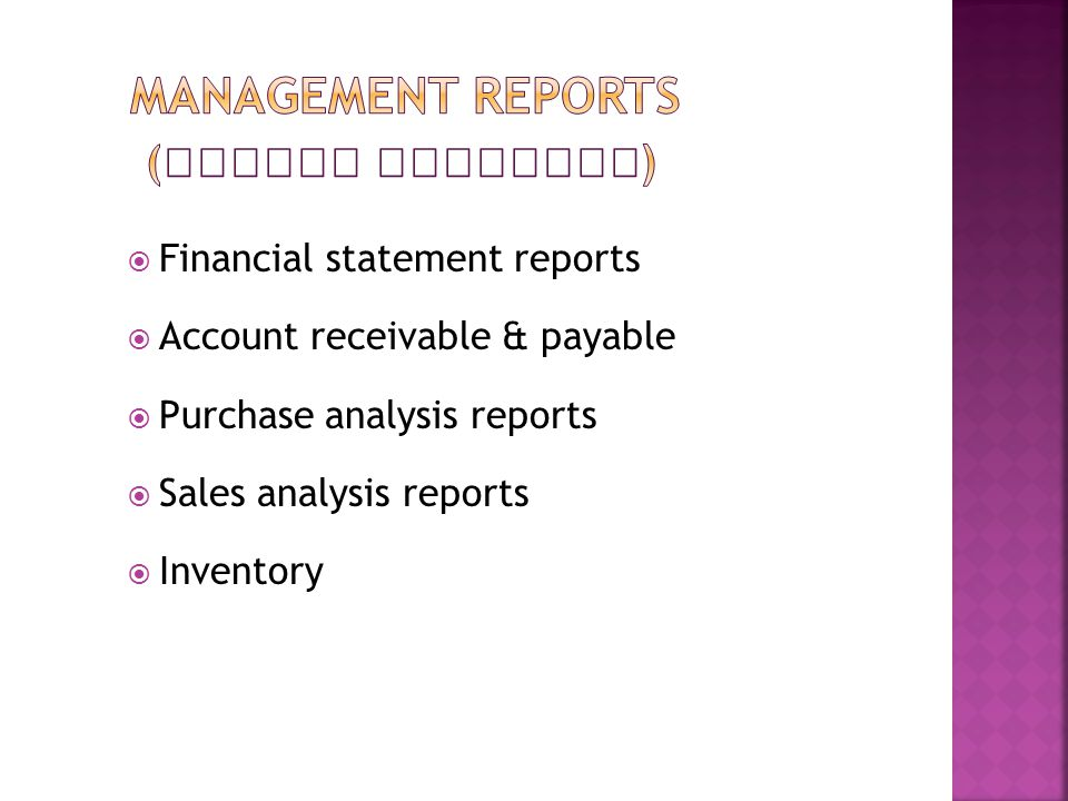  Financial statement reports  Account receivable & payable  Purchase analysis reports  Sales analysis reports  Inventory