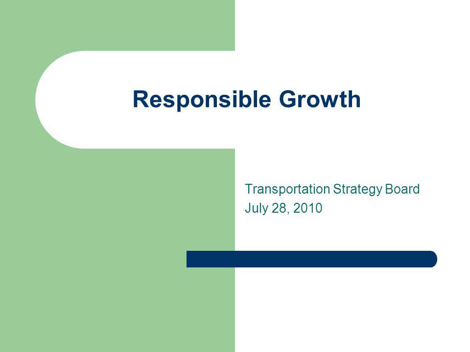 Transportation Strategy Board July 28, 2010 Responsible Growth