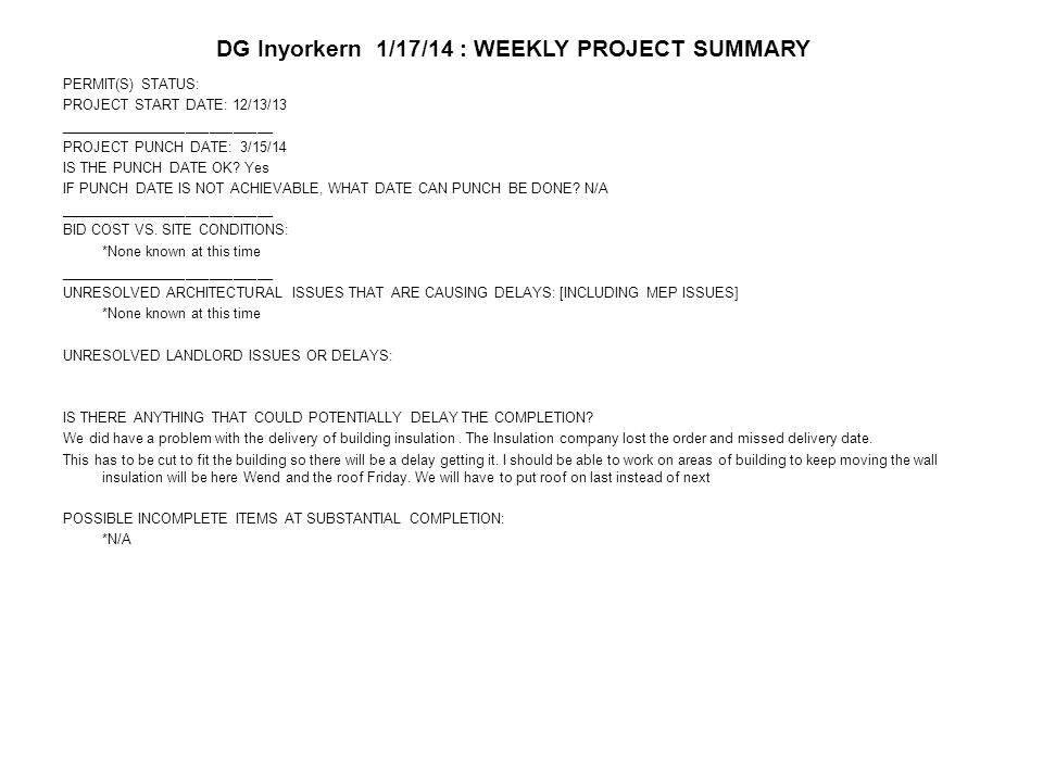 DG Inyorkern 1/17/14 : WEEKLY PROJECT SUMMARY PERMIT(S) STATUS: PROJECT START DATE: 12/13/13 ___________________________ PROJECT PUNCH DATE: 3/15/14 IS THE PUNCH DATE OK.