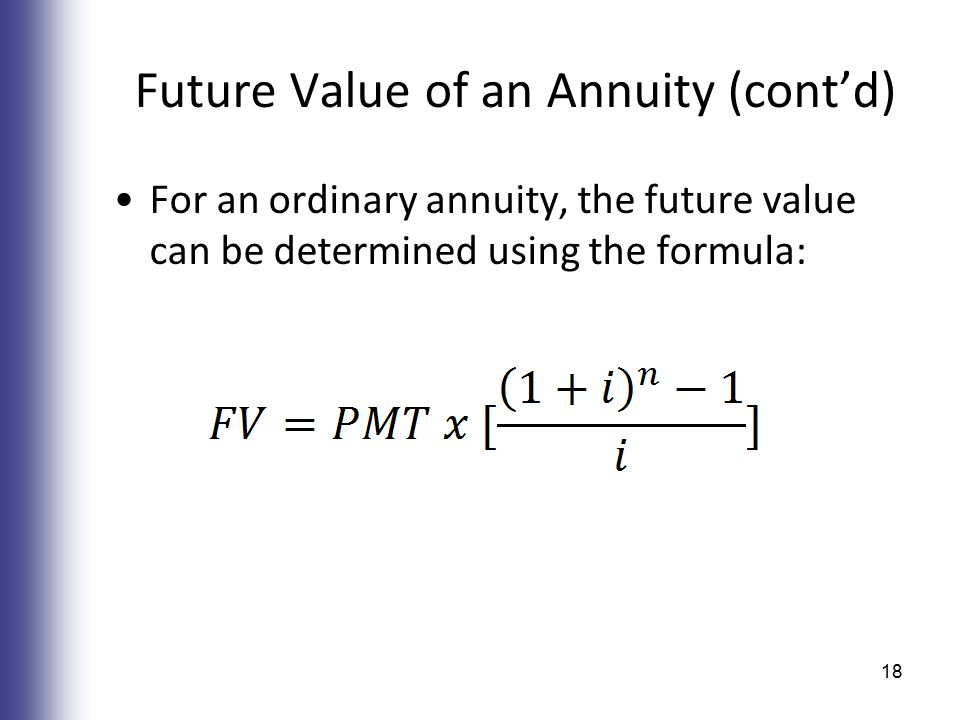 Future Value of an Annuity (cont'd) For an ordinary annuity, the future value can be determined using the formula: 18