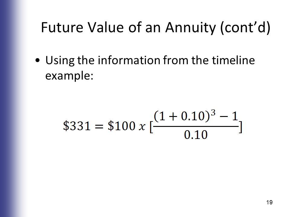 Future Value of an Annuity (cont'd) Using the information from the timeline example: 19