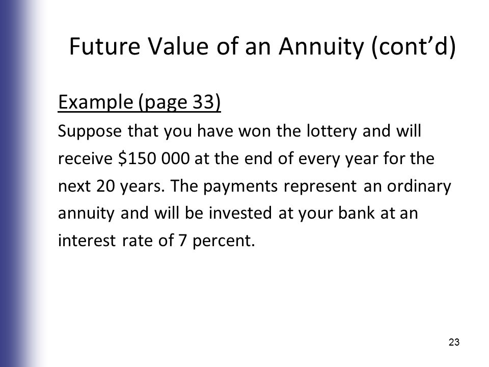Future Value of an Annuity (cont'd) Example (page 33) Suppose that you have won the lottery and will receive $ at the end of every year for the next 20 years.