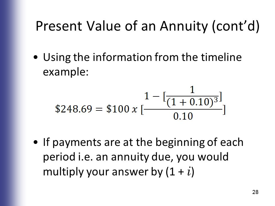 Present Value of an Annuity (cont'd) Using the information from the timeline example: If payments are at the beginning of each period i.e.