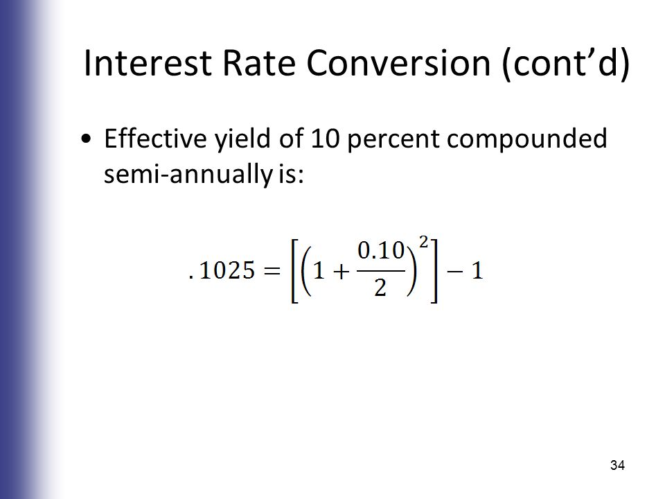 Interest Rate Conversion (cont'd) Effective yield of 10 percent compounded semi-annually is: 34