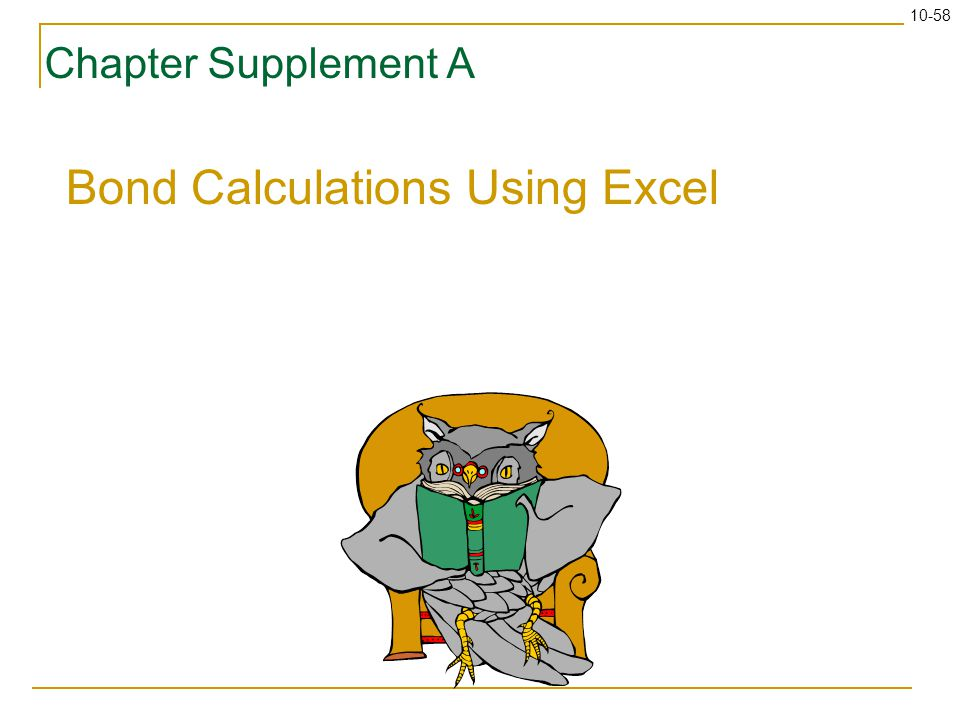10-58 Chapter Supplement A Bond Calculations Using Excel